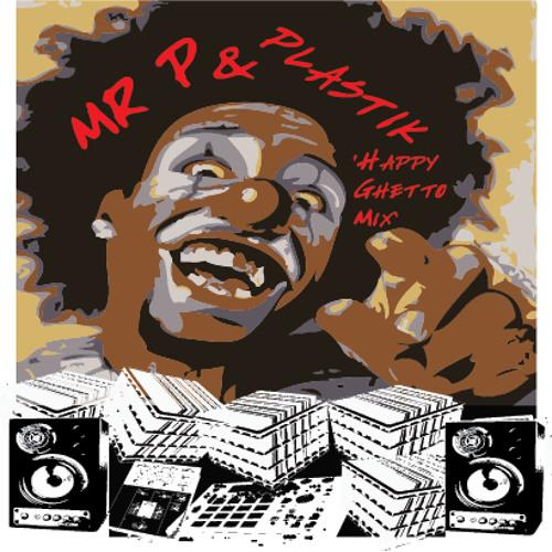 MR P & Plastik -Happy Ghetto Mix