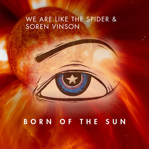 We Are Like the Spider & Soren Vinson - Born of the Sun