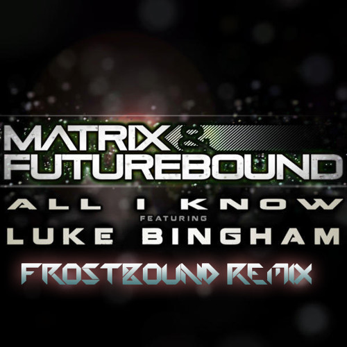 All I Know by Matrix & Futurebound (FrostBound Remix)