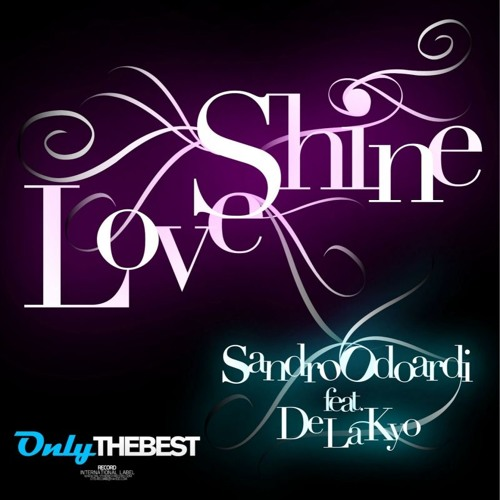 127# Sandro Odoardi feat. De La Kyo - Love Shine (Electro Mix) [ Only the Best Record ]