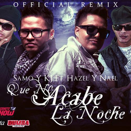 Samo Y KJ Ft. Hazel Y Nael - Que No Acabe La Noche (Official Remix)