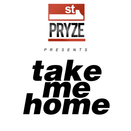 Take Me Home (2012) - Pryze (Produced by Infameezy)