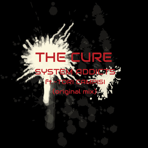 System Addicts - The Cure Feat. Tori Campisi (Original Radio Mix)