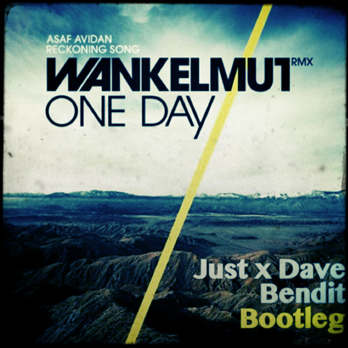 One day/Reckoning song (Just x Dave and Bendit bootleg)