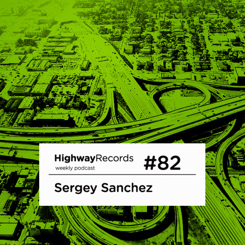 Highway Podcast #82 — Sergey Sanchez