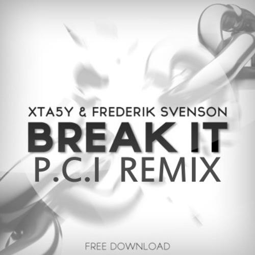 XTA5Y & Frederik Svenson - Break It  (P.C.I Remix)