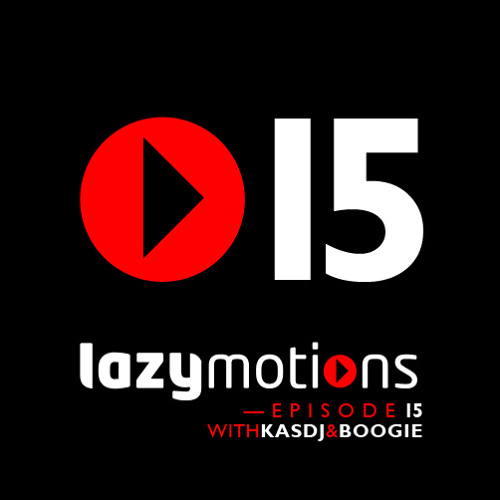 Lazy Motions Podcast E15 with Kas DJ & Boogie