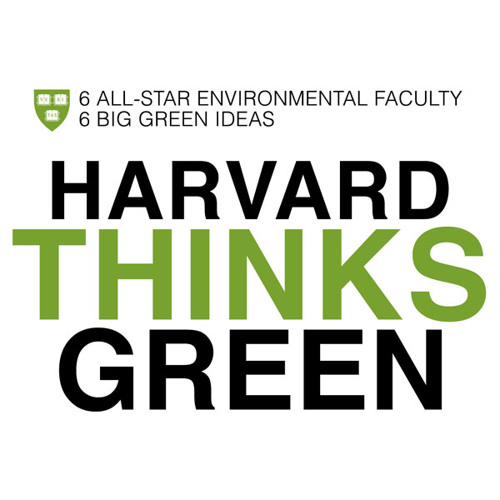 Sustainocene: Harvard Leads a New Epoch for Humankind | Harvard Thinks Green 2