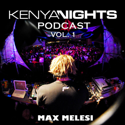 Kenya Nights Podcast Vol. 1 - Max Melesi
