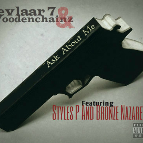 Kevlaar 7 & Woodenchainz- Ask about me Ft. Styles P & Bronze Nazareth (Prod. by Woodenchainz)