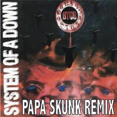 System of a Down - BYOB (Papa Skunk Remix) [ Free D/L ]