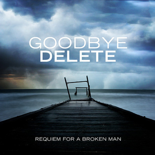 Goodbye Delete - Requiem For A Broken Man (The Easton Ellises Remix)