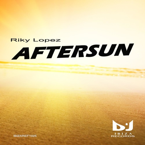 Riky Lopez-Aftersun (Original mix) [DJ IBIZA RECORDS]