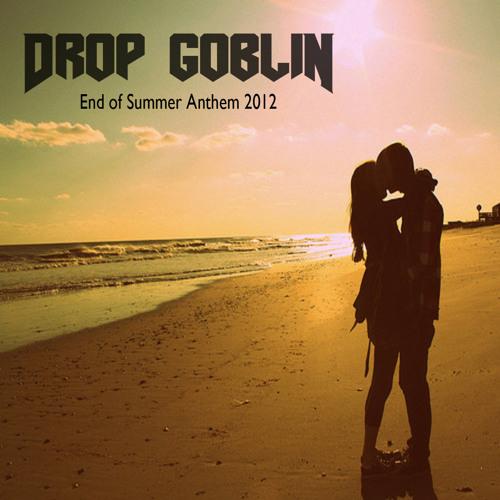 Drop Goblin - End of Summer Anthem 2012 [FREE Download] DropGoblin.com