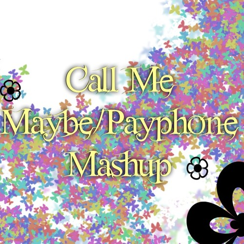 Call Me Maybe/Payphone Mashup