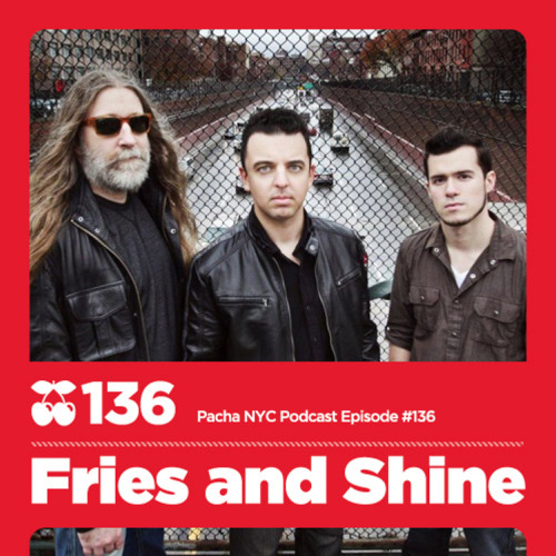 Pacha NYC Podcast Episode 136 - Fries & Shine