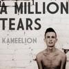 Kameelion - A Million Tears