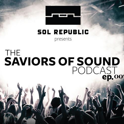 SOL REPUBLIC Presents The Saviors of Sound Podcast - Episode 007