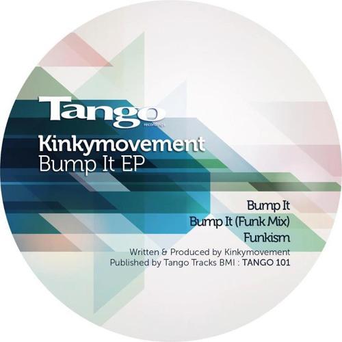 Kinky Movement - Bump It EP - Tango Recordings