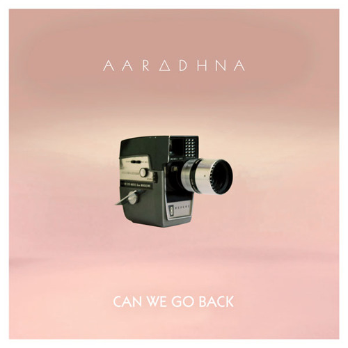 Aaradhna - Can We Go Back