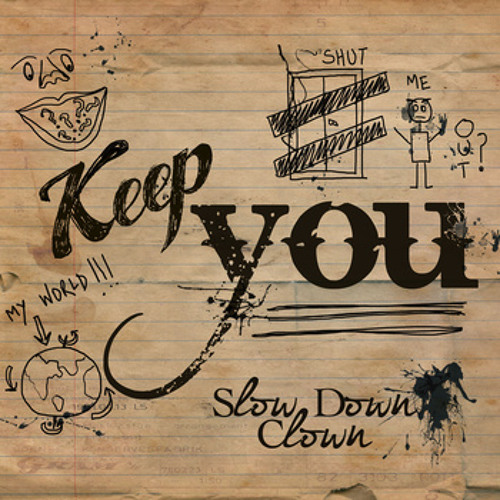 Slow Down Clown - Keep You