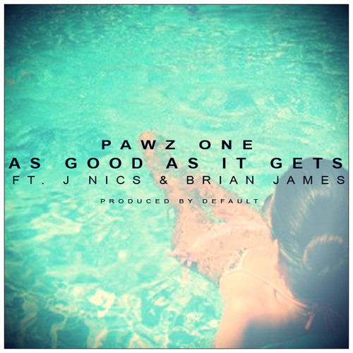 AS GOOD AS IT GETS// PAWZ ONE,J NICS,BRIAN JAMES