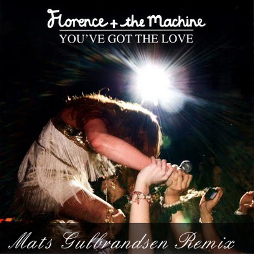 Florence And The Machine - You've Got the love (Mats Gulbrandsen Remix)