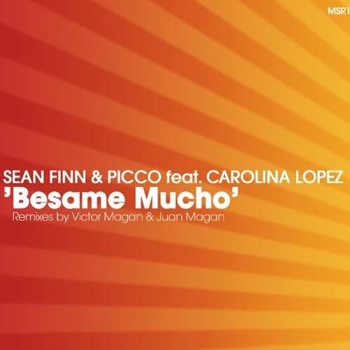Sean Finn & Picco feat. Carolina Lopez - Besame Mucho ( Juan Magan & Victor Magan Remix )