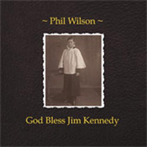 Phil Wilson - God Bless Jim Kennedy sampler