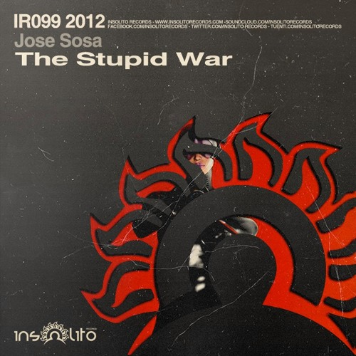 Jose Sosa - The Stupid War (Original Mix) [Insolito Records] OUT NOW!!!