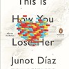 This is How You Lose Her, written and read by Junot Diaz