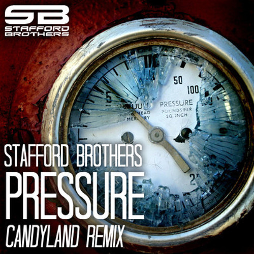 Pressure by Stafford Brothers (Candyland Remix)