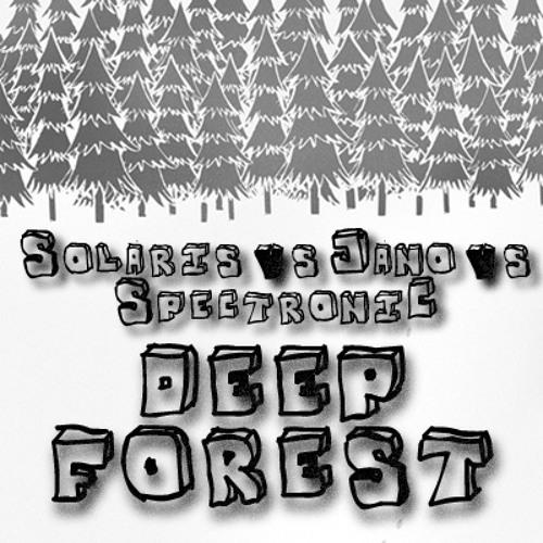 Solaris vs Jano vs SpectroniC - Deep Forest (Soundcloud Preview)