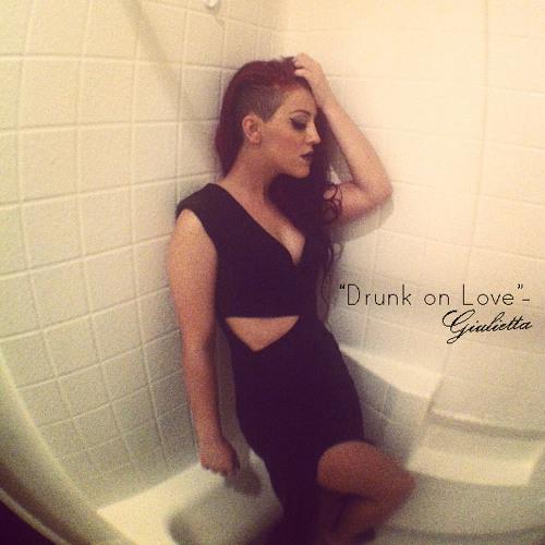 Drunk On Love [Rihanna Cover] - Giulietta