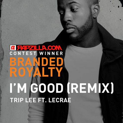 Trip Lee - I'm Good (feat. Lecrae - Contest Winner: Branded Royalty Remix)