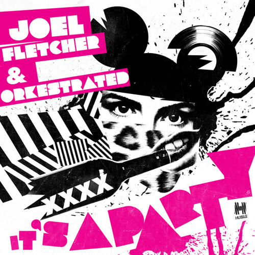 Joel Fletcher & Orkestrated - It's A Party [OUT NOW - Hussle Recordings]