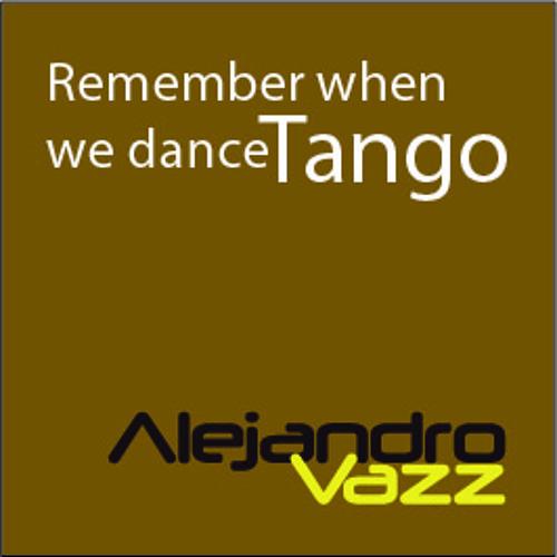 Alejandro Vazz - Remember when we dance tango