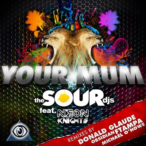 The Sour DJs feat Neon Knights - Your Mum (Original Mix)