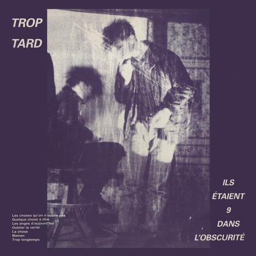 Trop Tard - Les Choses Qu'On N'Oublie Pas