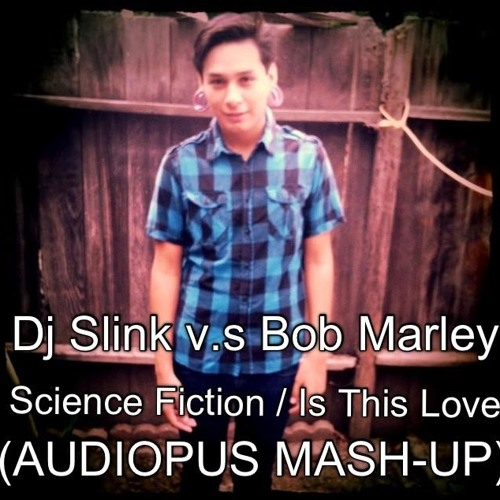 Dj Slink v.s Bob Marley - Science Fiction / Is This Love (Audiopus Mash-up)