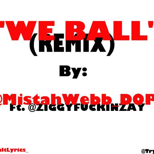 """We Ball"" - MistahWebb Ft. ZiggyZay"