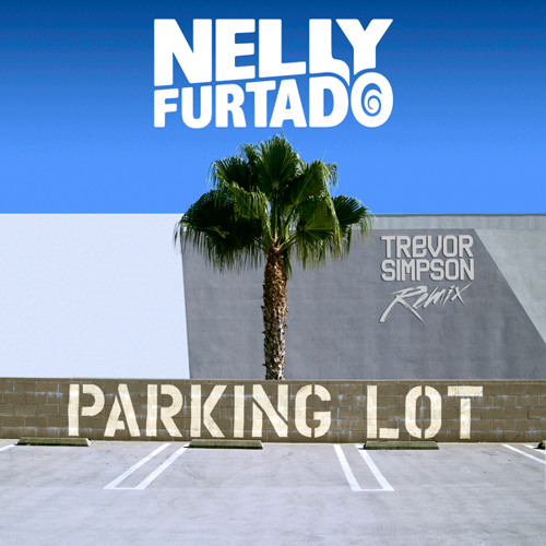Nelly Furtado - Parking Lot - Trevor Simpson Trap Remix