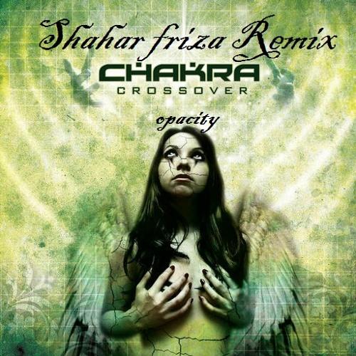 Chakra - opacity (Shahar Friza remix)