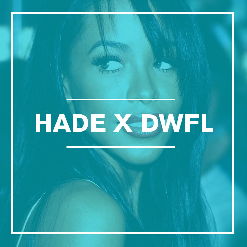 Aaliyah - One in a Million (HADE + DWFL Remix)