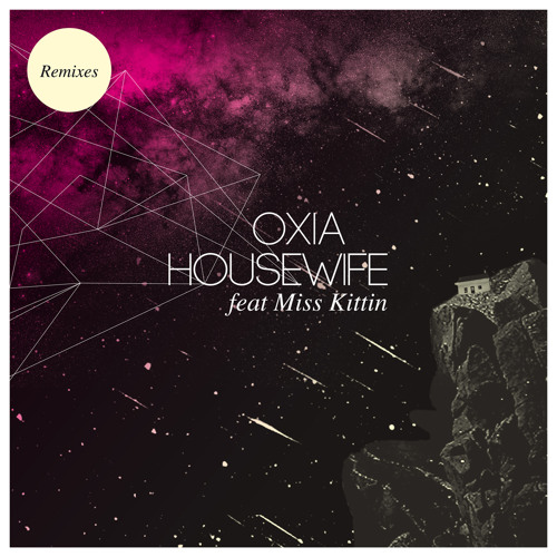 "2012: Oxia feat. Miss Kittin - Housewife EP: 01. ""Housewife (radio edit)"""