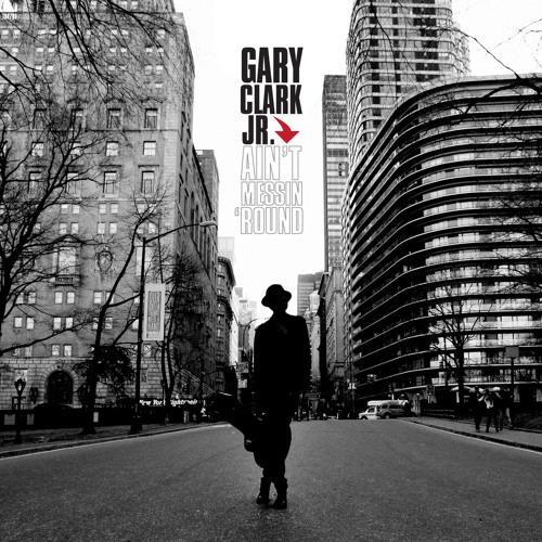 Gary Clark Jr. Ain't Messin 'Round