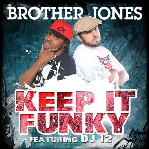 Brother Jones - Keep It Funky ft DJ 12 @SaintCityTV @12twvl @icjonez