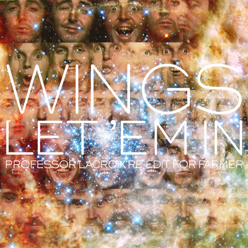 Wings - Let 'Em In [Professor LaCroix Re-edit for Farmer]