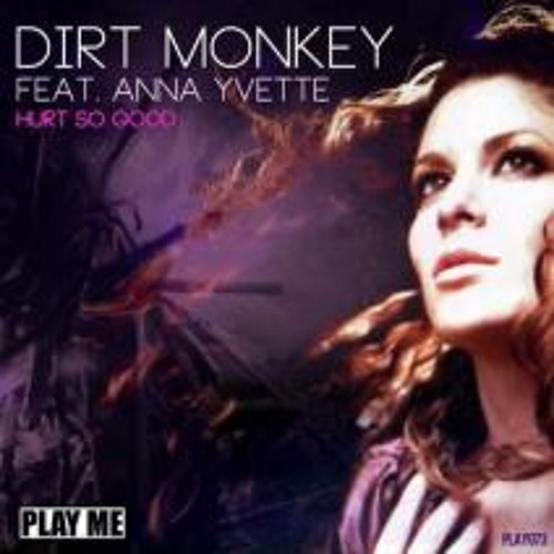 Dirt Monkey feat Anna Yvette - Hurt So Good (Point.blank RMX) OUT NOW ON BEATPORT!!