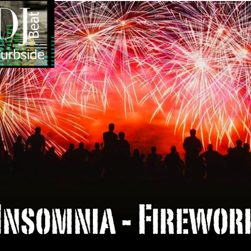Insomnia Firework [Mashup by DJ CurbsideBeat]